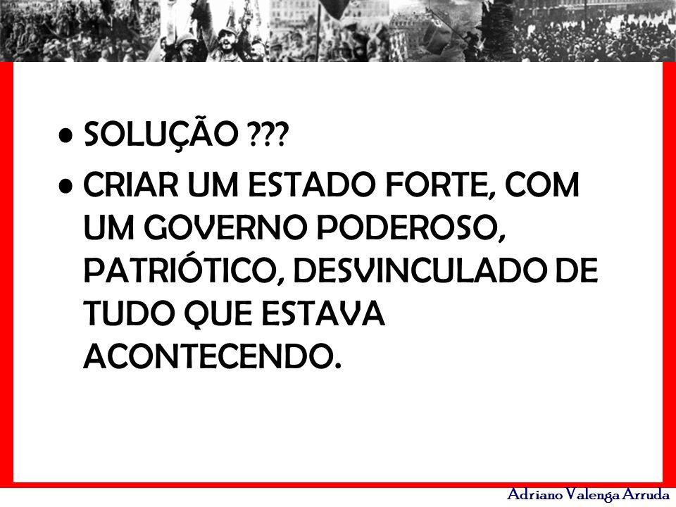 Adriano Valenga Arruda SOLUÇÃO ??? CRIAR UM ESTADO FORTE, COM UM GOVERNO PODEROSO, PATRIÓTICO, DESVINCULADO DE TUDO QUE ESTAVA ACONTECENDO.