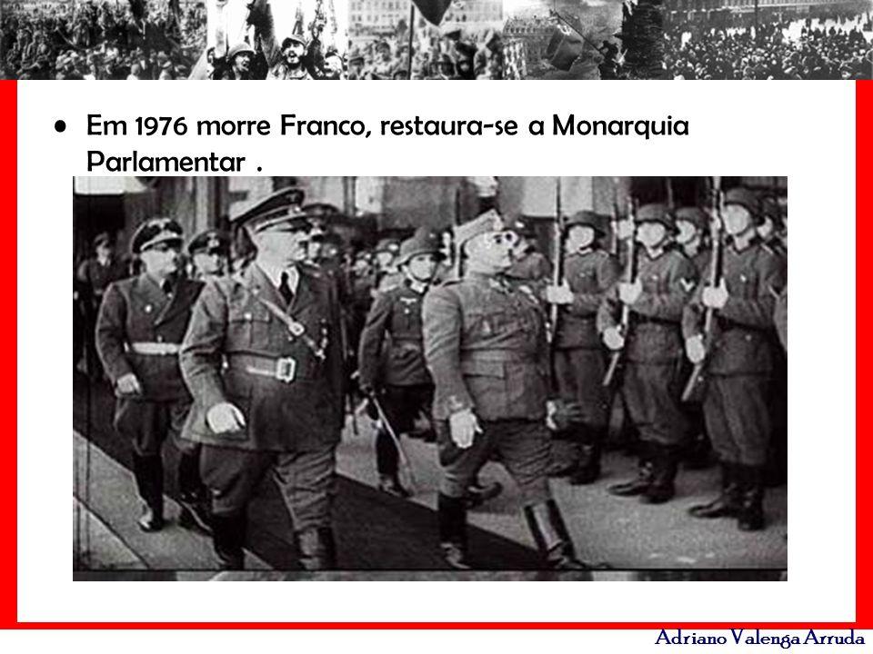 Adriano Valenga Arruda Em 1976 morre Franco, restaura-se a Monarquia Parlamentar.