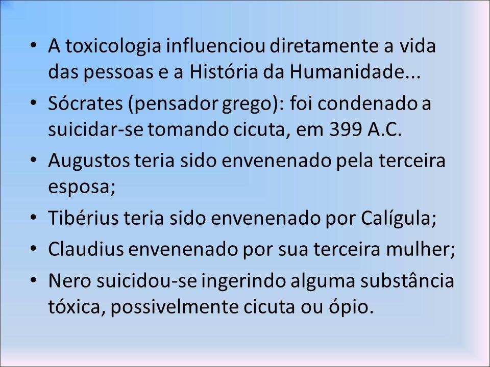 A toxicologia influenciou diretamente a vida das pessoas e a História da Humanidade... Sócrates (pensador grego): foi condenado a suicidar-se tomando