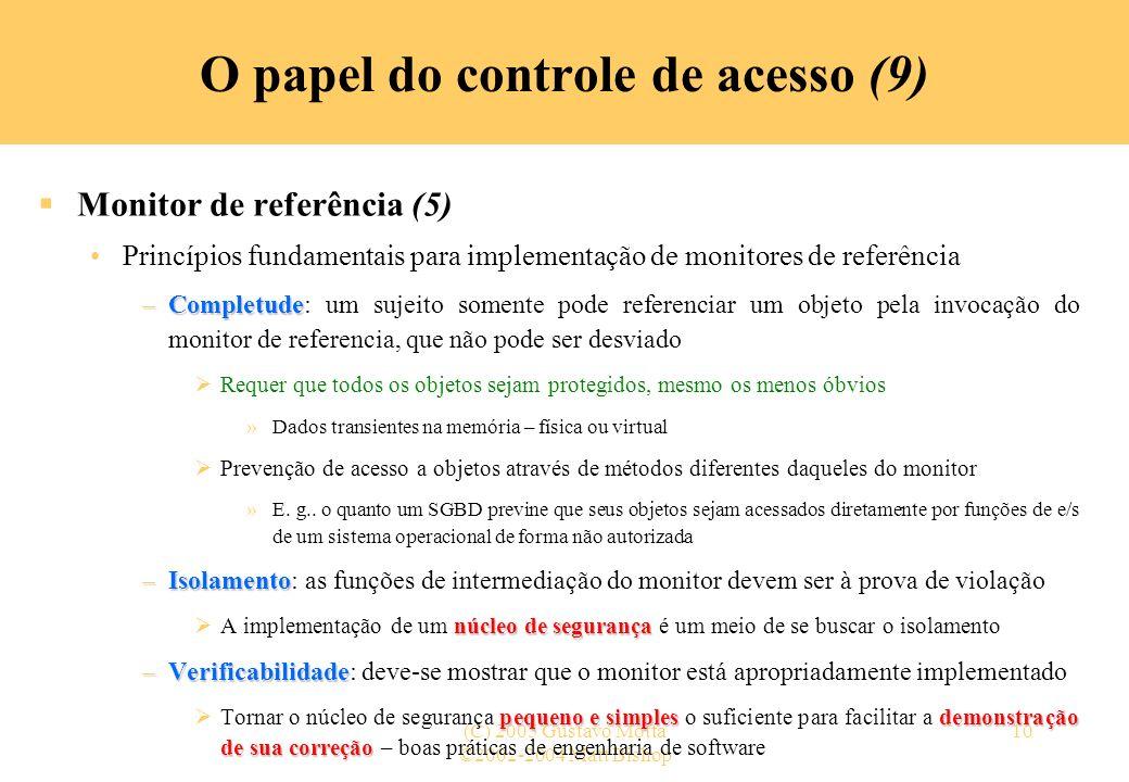 ©2002-2004 Matt Bishop (C) 2005 Gustavo Motta10 O papel do controle de acesso (9) Monitor de referência (5) Princípios fundamentais para implementação