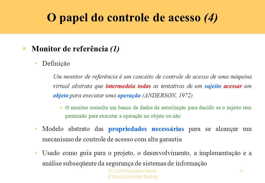 ©2002-2004 Matt Bishop (C) 2005 Gustavo Motta5 O papel do controle de acesso (4) Monitor de referência (1) Definição intermedeiatodassujeitoacessar ob