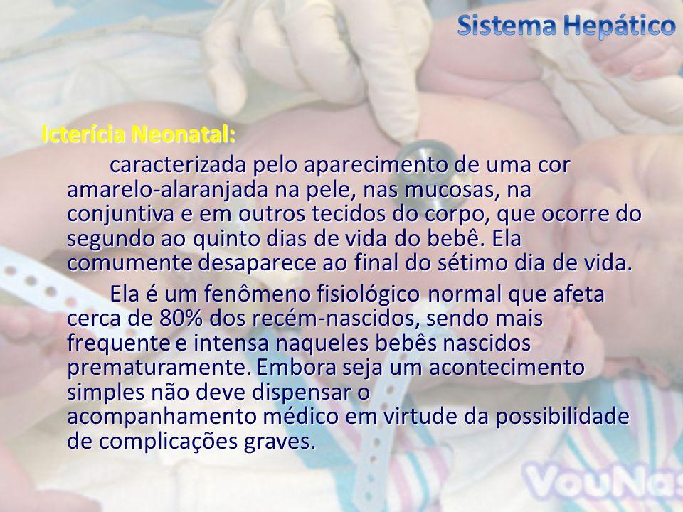 Icterícia Neonatal: caracterizada pelo aparecimento de uma cor amarelo-alaranjada na pele, nas mucosas, na conjuntiva e em outros tecidos do corpo, qu