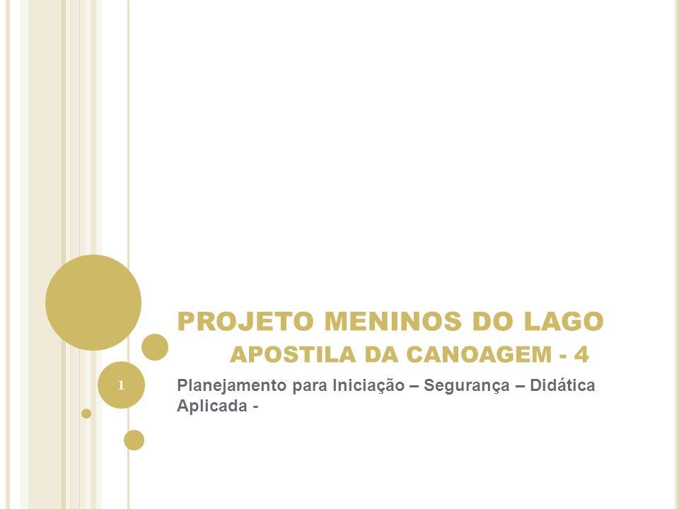 PROJETO MENINOS DO LAGO APOSTILA DA CANOAGEM - 4 Planejamento para Iniciação – Segurança – Didática Aplicada - 1