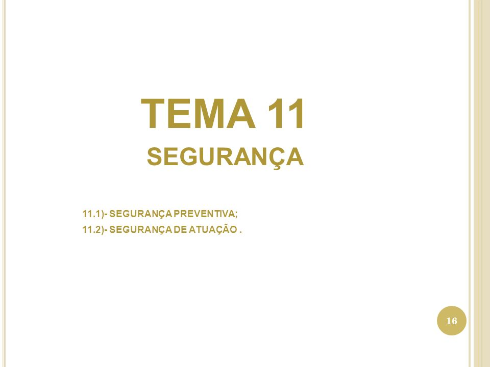 TEMA 11 SEGURANÇA 11.1)- SEGURANÇA PREVENTIVA; 11.2)- SEGURANÇA DE ATUAÇÃO. 16