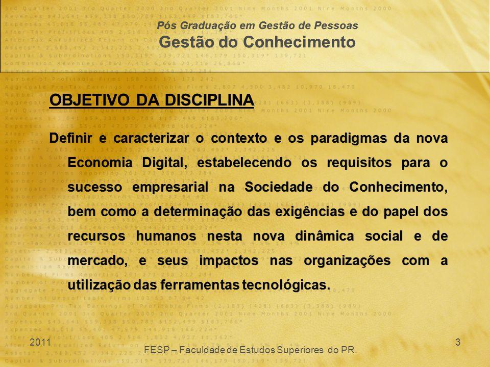 OBJETIVO DA DISCIPLINA Definir e caracterizar o contexto e os paradigmas da nova Economia Digital, estabelecendo os requisitos para o sucesso empresar