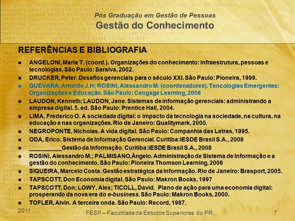 REFERÊNCIAS E BIBLIOGRAFIA ANGELONI, Maria T. (coord.). Organizações do conhecimento: infraestrutura, pessoas e tecnologias. São Paulo: Saraiva, 2002.