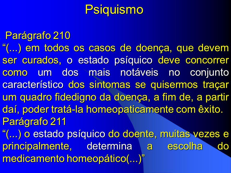 Psiquismo Psiquismo Parágrafo 210 Parágrafo 210 (...) em todos os casos de doença, que devem ser curados, o estado psíquico deve concorrer como um dos