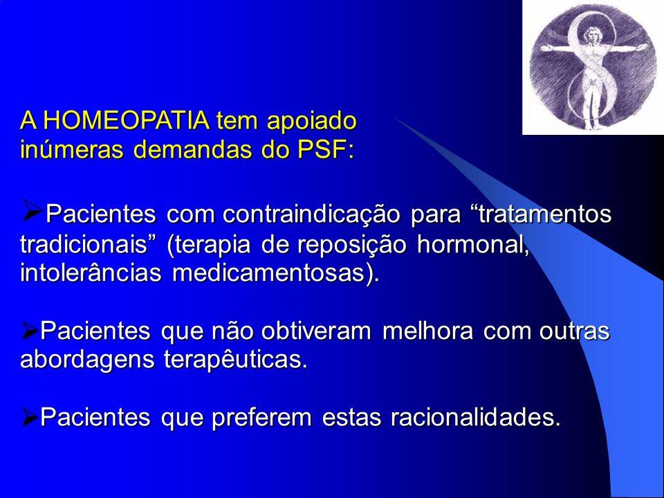 A HOMEOPATIA tem apoiado inúmeras demandas do PSF: Pacientes com contraindicação para tratamentos tradicionais (terapia de reposição hormonal, intoler