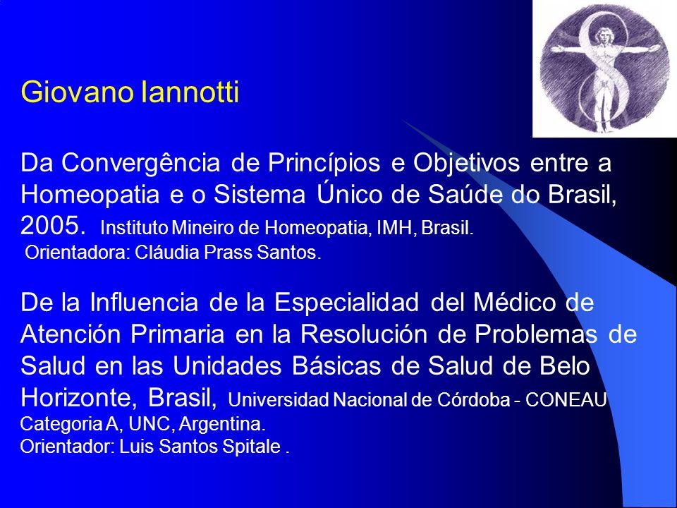 Giovano Iannotti Da Convergência de Princípios e Objetivos entre a Homeopatia e o Sistema Único de Saúde do Brasil, 2005. Instituto Mineiro de Homeopa