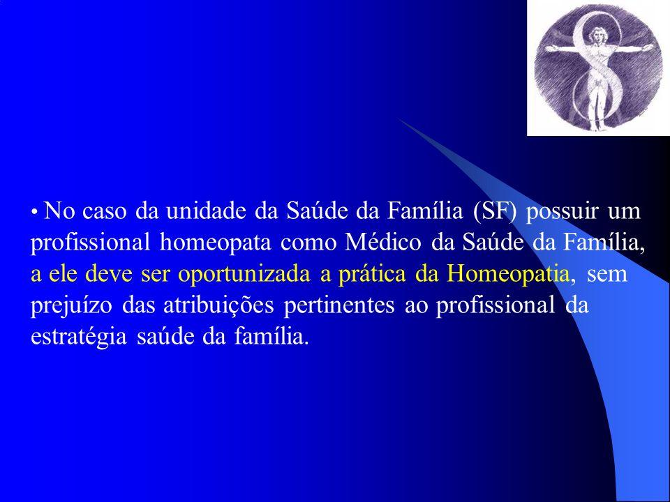 No caso da unidade da Saúde da Família (SF) possuir um profissional homeopata como Médico da Saúde da Família, a ele deve ser oportunizada a prática d