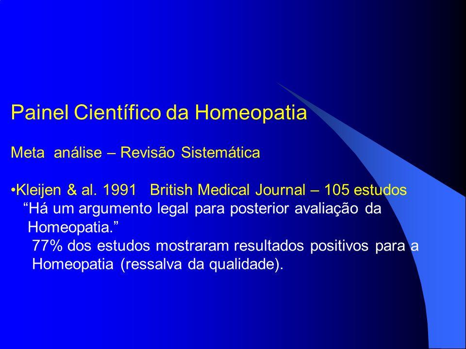Painel Científico da Homeopatia Meta análise – Revisão Sistemática Kleijen & al. 1991 British Medical Journal – 105 estudos Há um argumento legal para