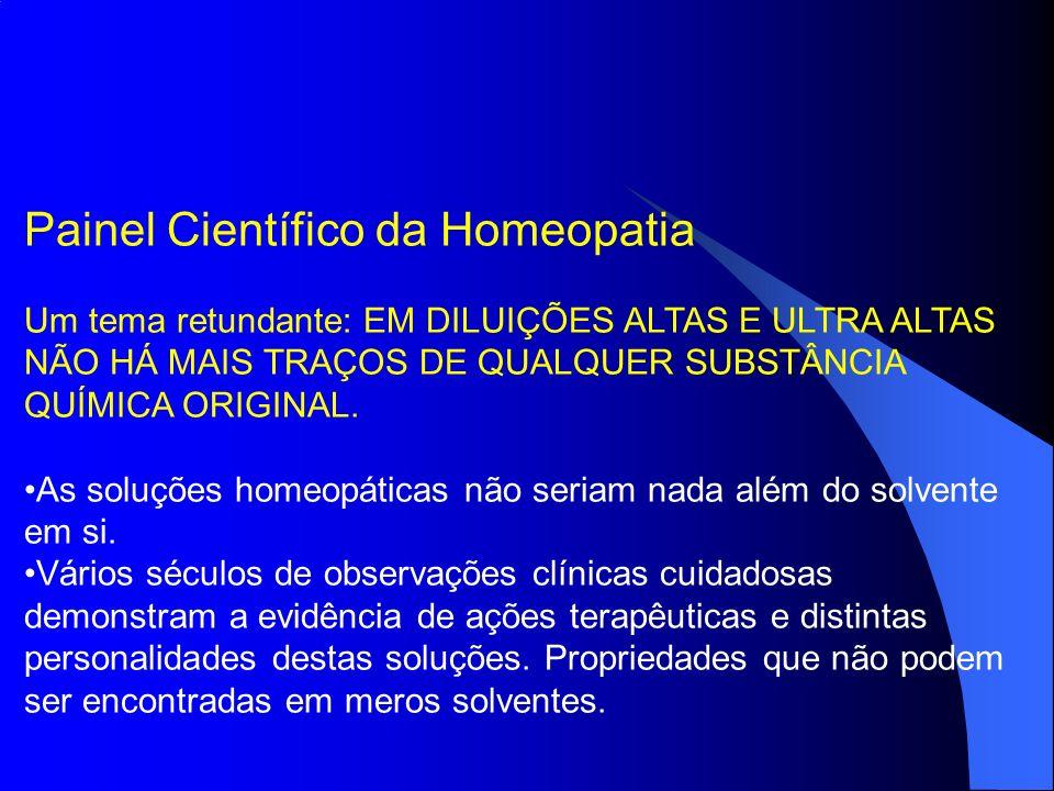 Painel Científico da Homeopatia Um tema retundante: EM DILUIÇÕES ALTAS E ULTRA ALTAS NÃO HÁ MAIS TRAÇOS DE QUALQUER SUBSTÂNCIA QUÍMICA ORIGINAL. As so
