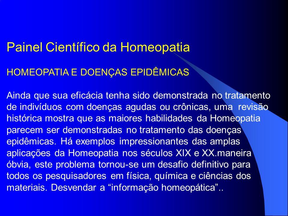Painel Científico da Homeopatia HOMEOPATIA E DOENÇAS EPIDÊMICAS Ainda que sua eficácia tenha sido demonstrada no tratamento de indivíduos com doenças