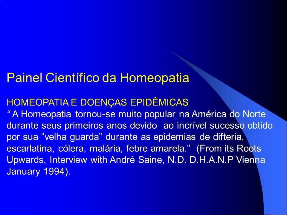 Painel Científico da Homeopatia HOMEOPATIA E DOENÇAS EPIDÊMICAS A Homeopatia tornou-se muito popular na América do Norte durante seus primeiros anos d