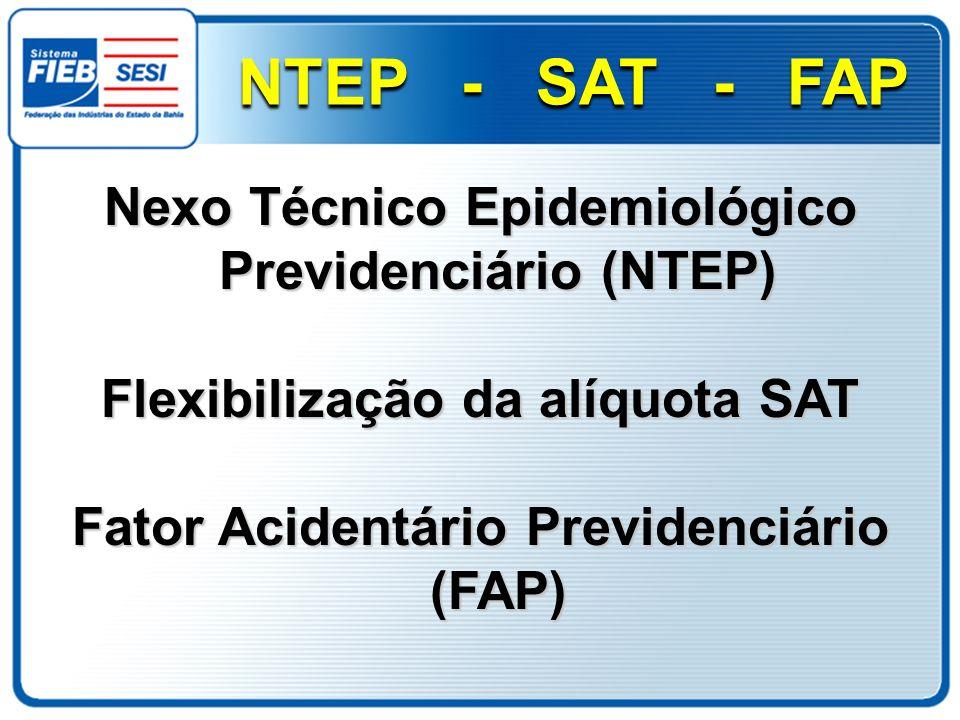 Nexo Técnico Epidemiológico Previdenciário (NTEP) Flexibilização da alíquota SAT Fator Acidentário Previdenciário (FAP) NTEP - SAT - FAP