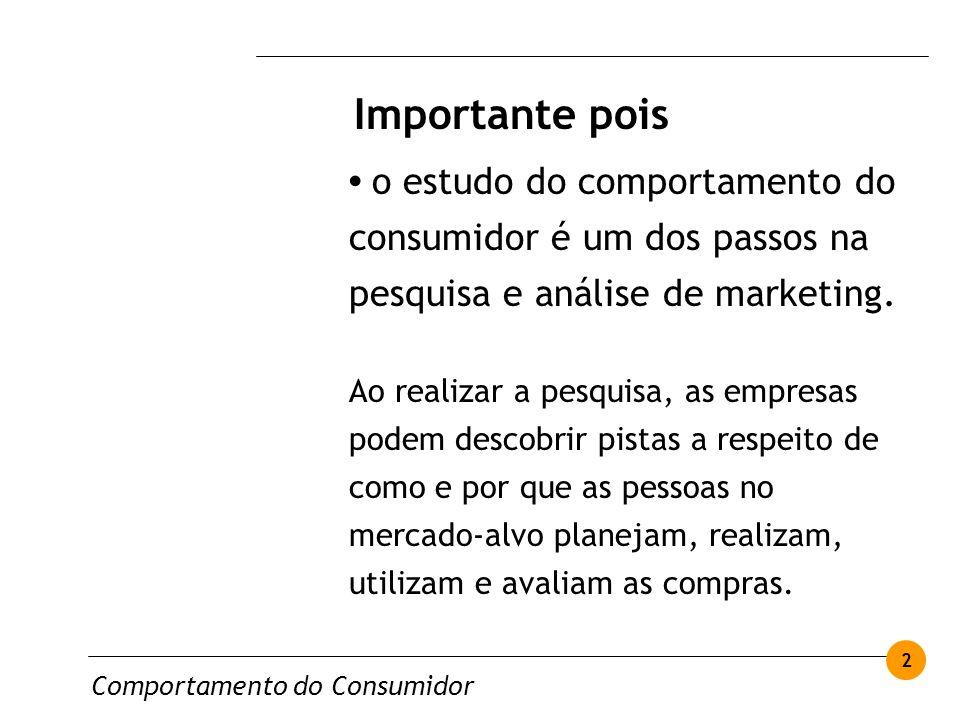 Comportamento do Consumidor 2 o estudo do comportamento do consumidor é um dos passos na pesquisa e análise de marketing. Ao realizar a pesquisa, as e