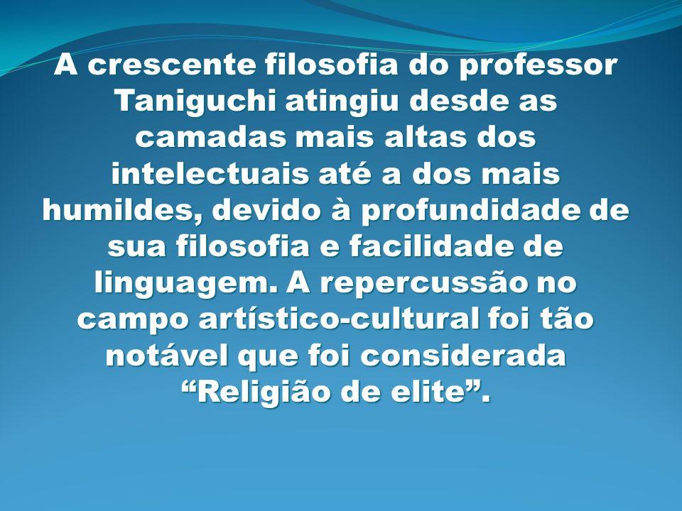 A crescente filosofia do professor Taniguchi atingiu desde as camadas mais altas dos intelectuais até a dos mais humildes, devido à profundidade de su