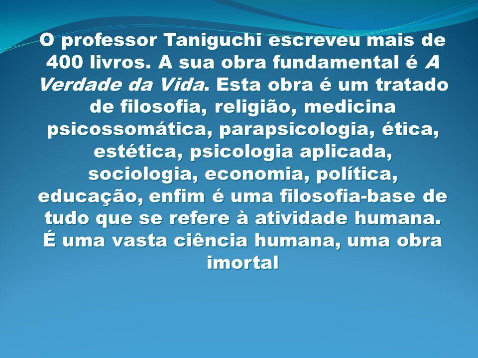 O professor Taniguchi escreveu mais de 400 livros. A sua obra fundamental é A Verdade da Vida. Esta obra é um tratado de filosofia, religião, medicina
