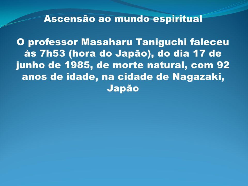 Ascensão ao mundo espiritual O professor Masaharu Taniguchi faleceu às 7h53 (hora do Japão), do dia 17 de junho de 1985, de morte natural, com 92 anos