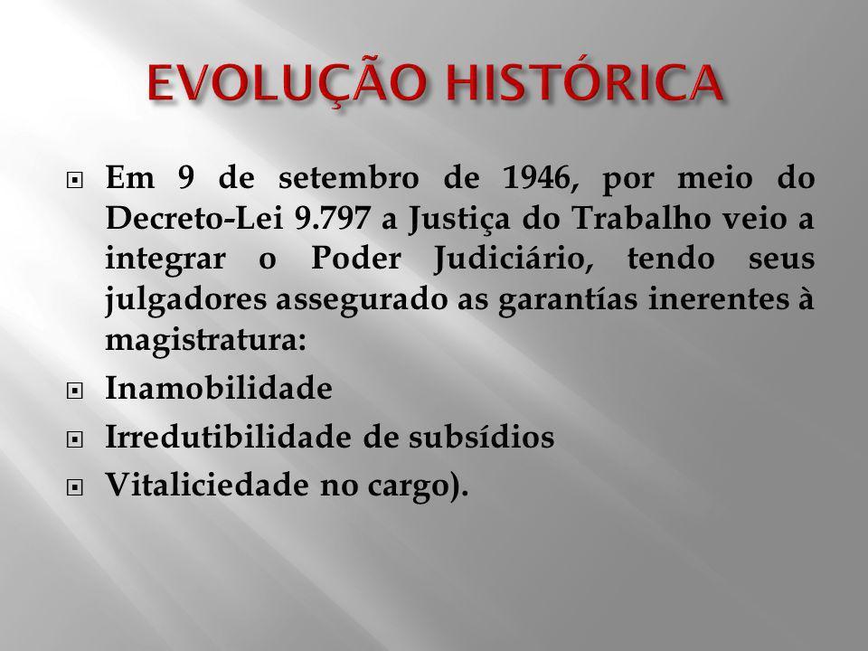 Em 9 de setembro de 1946, por meio do Decreto-Lei 9.797 a Justiça do Trabalho veio a integrar o Poder Judiciário, tendo seus julgadores assegurado as
