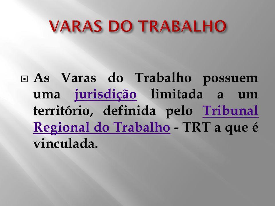 As Varas do Trabalho possuem uma jurisdição limitada a um território, definida pelo Tribunal Regional do Trabalho - TRT a que é vinculada.jurisdiçãoTr