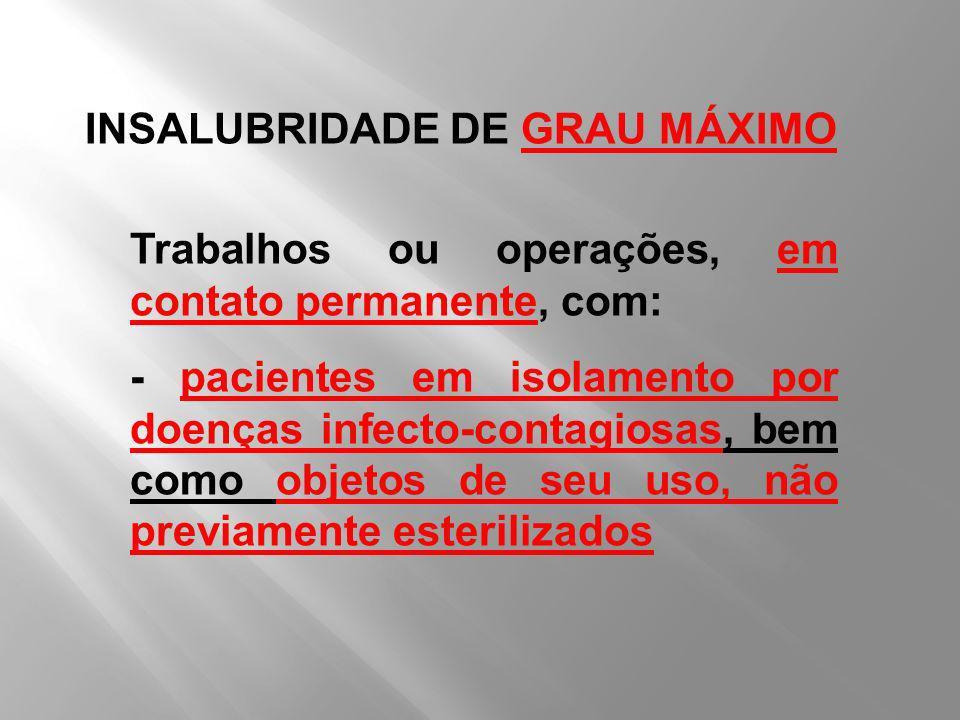 Trabalhos ou operações, em contato permanente, com: - pacientes em isolamento por doenças infecto-contagiosas, bem como objetos de seu uso, não previa