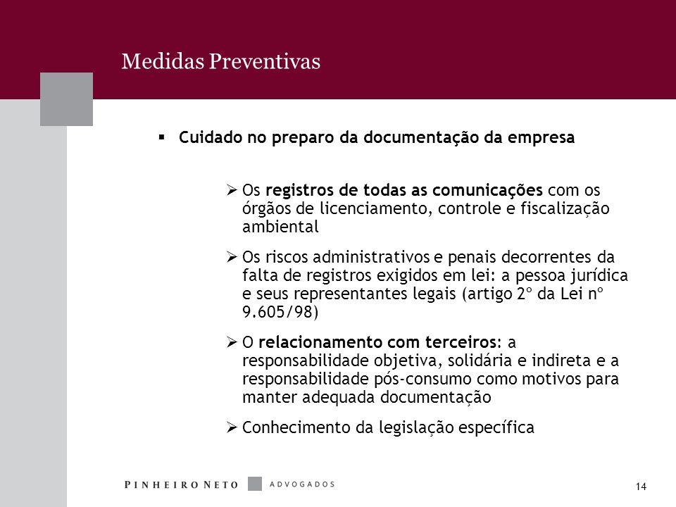 14 Medidas Preventivas Cuidado no preparo da documentação da empresa Os registros de todas as comunicações com os órgãos de licenciamento, controle e