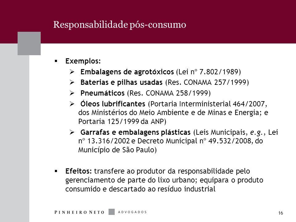 16 Responsabilidade pós-consumo Exemplos: Embalagens de agrotóxicos (Lei nº 7.802/1989) Baterias e pilhas usadas (Res. CONAMA 257/1999) Pneumáticos (R