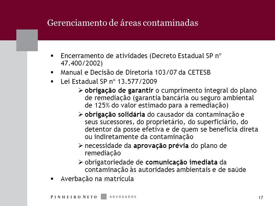 17 Gerenciamento de áreas contaminadas Encerramento de atividades (Decreto Estadual SP nº 47.400/2002) Manual e Decisão de Diretoria 103/07 da CETESB