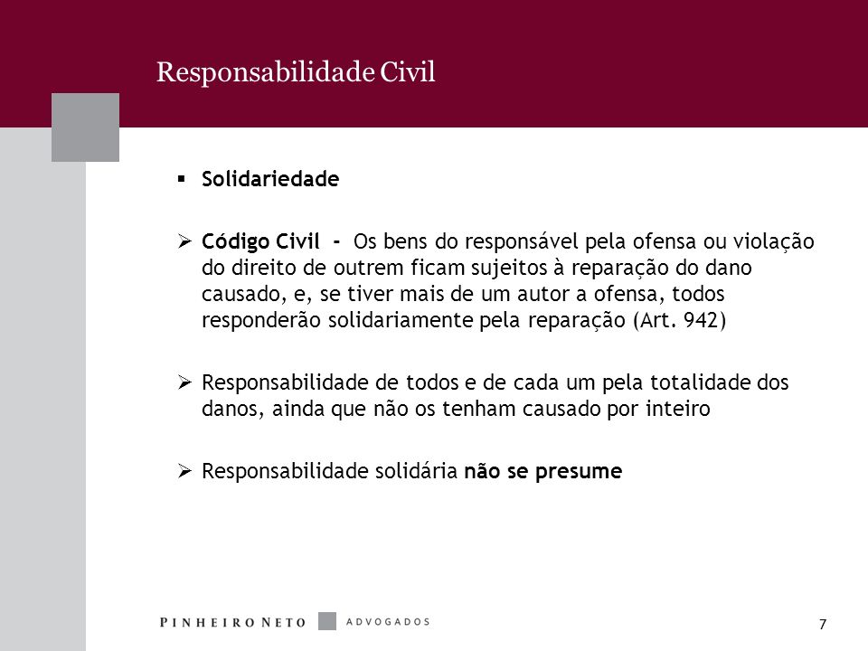 7 Responsabilidade Civil Solidariedade Código Civil - Os bens do responsável pela ofensa ou violação do direito de outrem ficam sujeitos à reparação d