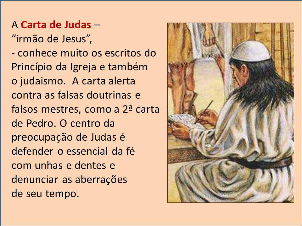 A Carta de Judas – irmão de Jesus, - conhece muito os escritos do Princípio da Igreja e também o judaismo. A carta alerta contra as falsas doutrinas e