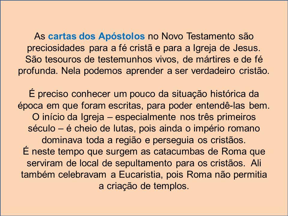 As cartas dos Apóstolos no Novo Testamento são preciosidades para a fé cristã e para a Igreja de Jesus. São tesouros de testemunhos vivos, de mártires