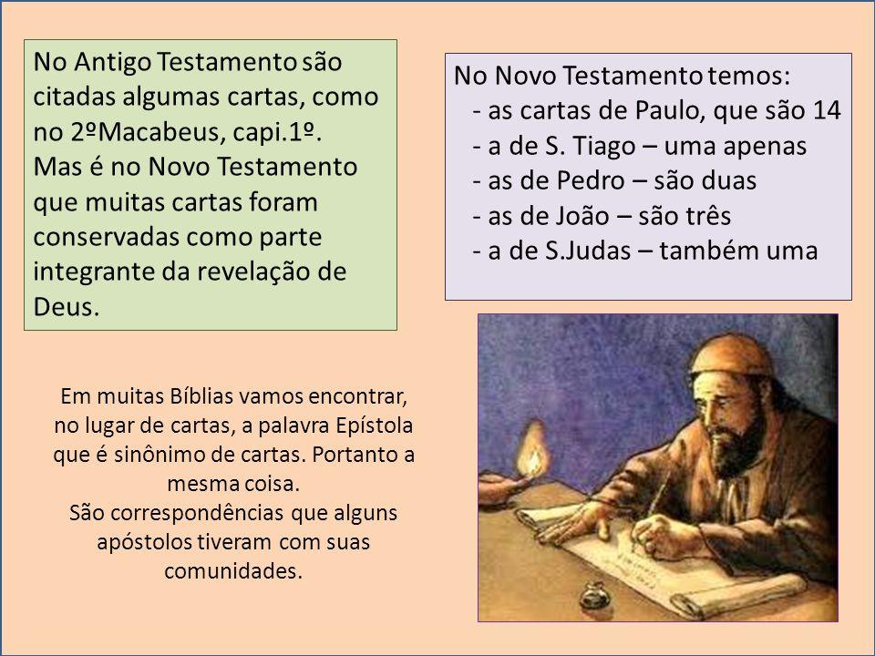No Antigo Testamento são citadas algumas cartas, como no 2ºMacabeus, capi.1º. Mas é no Novo Testamento que muitas cartas foram conservadas como parte