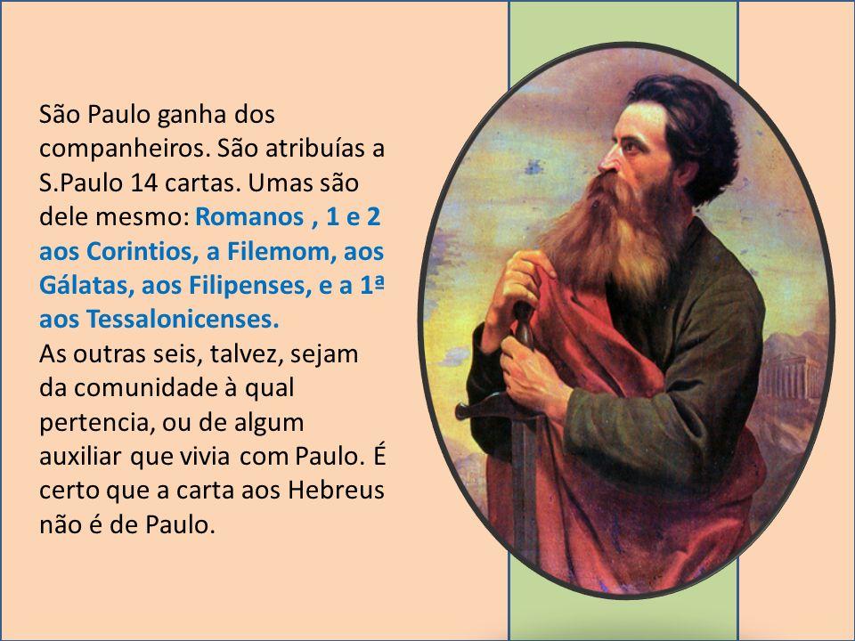 São Paulo ganha dos companheiros. São atribuías a S.Paulo 14 cartas. Umas são dele mesmo: Romanos, 1 e 2 aos Corintios, a Filemom, aos Gálatas, aos Fi