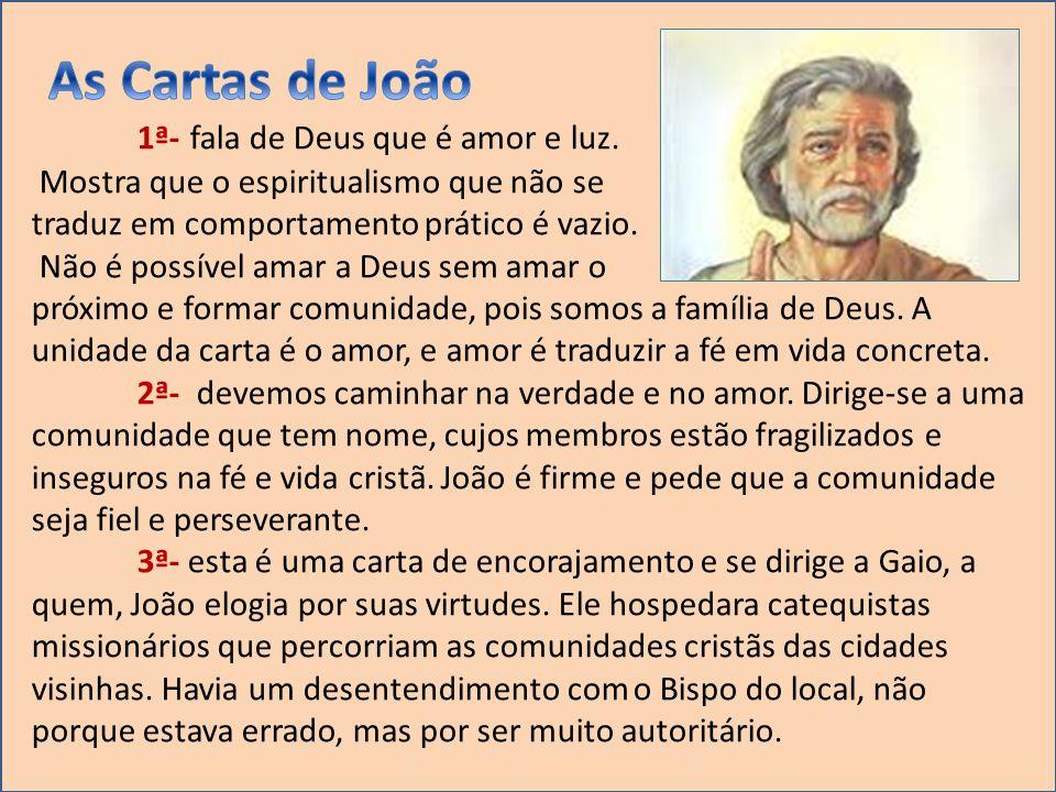 1ª- fala de Deus que é amor e luz. Mostra que o espiritualismo que não se traduz em comportamento prático é vazio. Não é possível amar a Deus sem amar