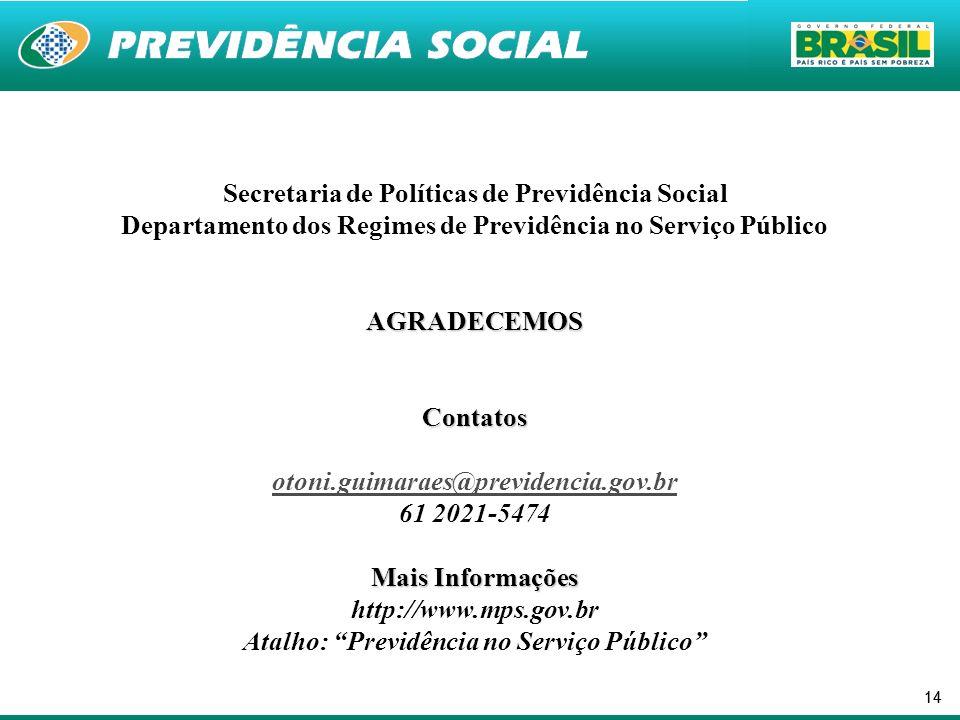 14 Secretaria de Políticas de Previdência Social Departamento dos Regimes de Previdência no Serviço PúblicoAGRADECEMOSContatos otoni.guimaraes@previde