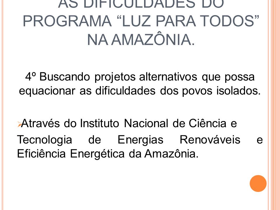 AS DIFICULDADES DO PROGRAMA LUZ PARA TODOS NA AMAZÔNIA. 4º Buscando projetos alternativos que possa equacionar as dificuldades dos povos isolados. Atr