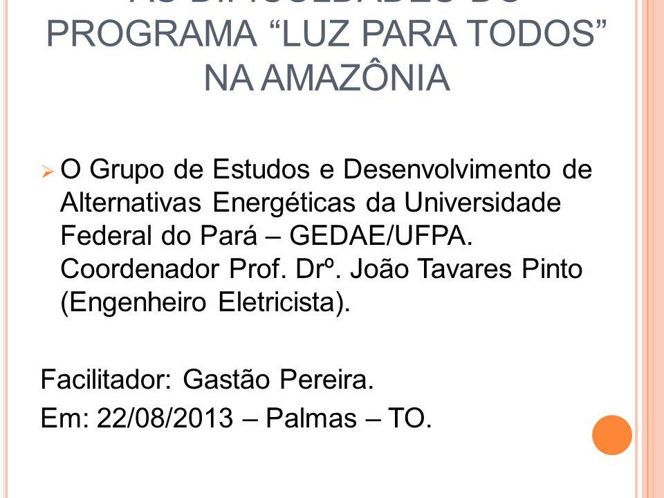 AS DIFICULDADES DO PROGRAMA LUZ PARA TODOS NA AMAZÔNIA O Grupo de Estudos e Desenvolvimento de Alternativas Energéticas da Universidade Federal do Par