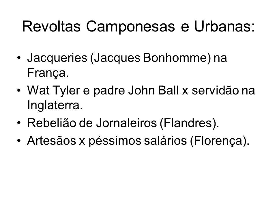 Revoltas Camponesas e Urbanas: Jacqueries (Jacques Bonhomme) na França. Wat Tyler e padre John Ball x servidão na Inglaterra. Rebelião de Jornaleiros
