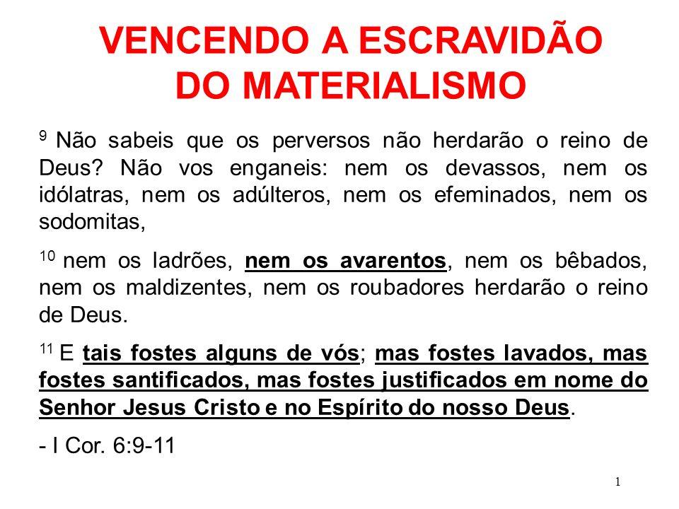 VENCENDO A ESCRAVIDÃO DO MATERIALISMO 9 Não sabeis que os perversos não herdarão o reino de Deus? Não vos enganeis: nem os devassos, nem os idólatras,