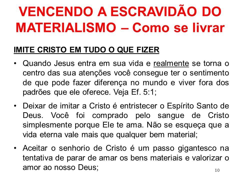 VENCENDO A ESCRAVIDÃO DO MATERIALISMO – Como se livrar IMITE CRISTO EM TUDO O QUE FIZER Quando Jesus entra em sua vida e realmente se torna o centro d