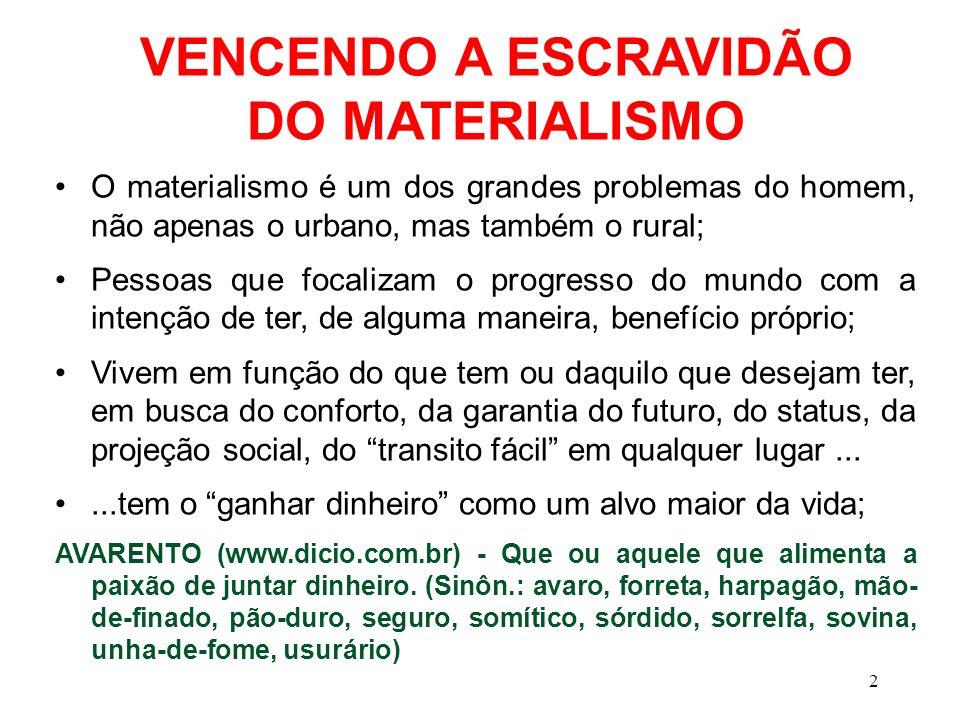 VENCENDO A ESCRAVIDÃO DO MATERIALISMO O materialismo é um dos grandes problemas do homem, não apenas o urbano, mas também o rural; Pessoas que focaliz
