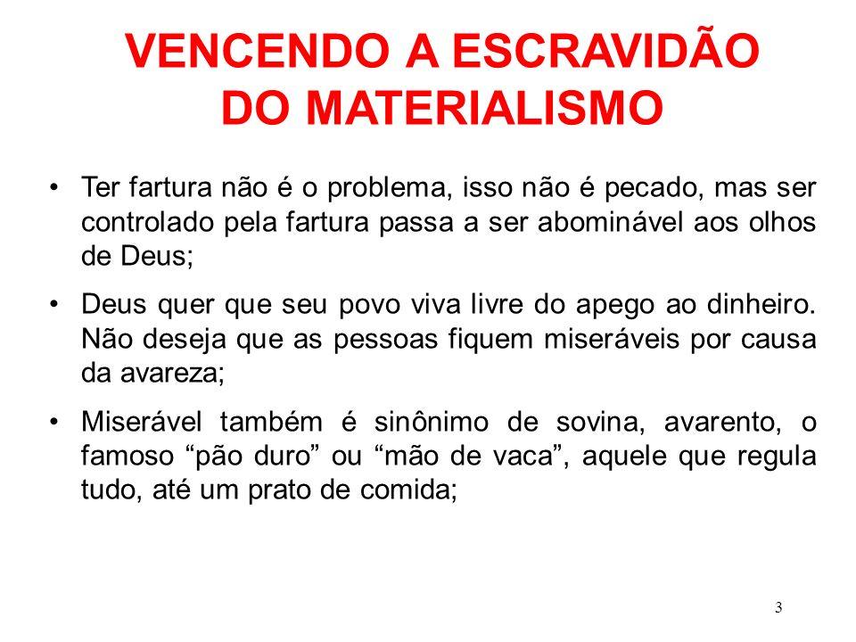 VENCENDO A ESCRAVIDÃO DO MATERIALISMO As pessoas mais miseráveis são aquelas possuídas pelo materialismo.