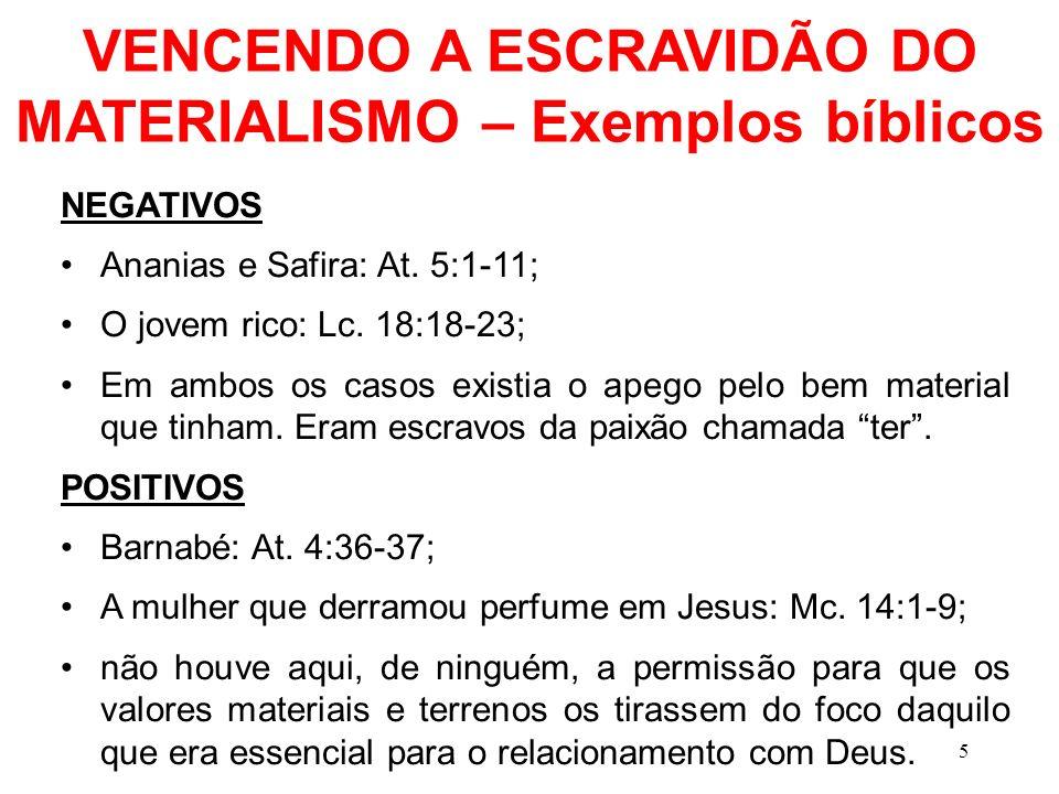 VENCENDO A ESCRAVIDÃO DO MATERIALISMO – Exemplos bíblicos NEGATIVOS Ananias e Safira: At. 5:1-11; O jovem rico: Lc. 18:18-23; Em ambos os casos existi