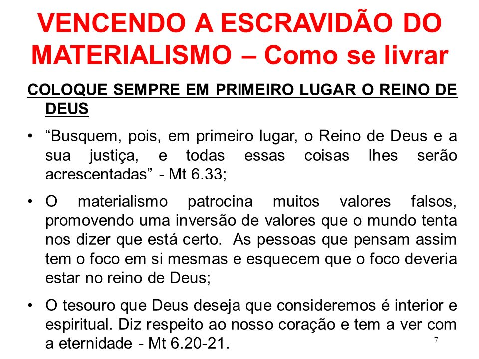 VENCENDO A ESCRAVIDÃO DO MATERIALISMO – Como se livrar COLOQUE SEMPRE EM PRIMEIRO LUGAR O REINO DE DEUS Busquem, pois, em primeiro lugar, o Reino de D