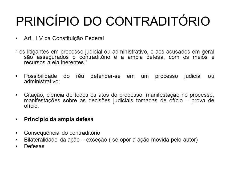 PRINCÍPIO DO CONTRADITÓRIO Art., LV da Constituição Federal os litigantes em processo judicial ou administrativo, e aos acusados em geral são assegura