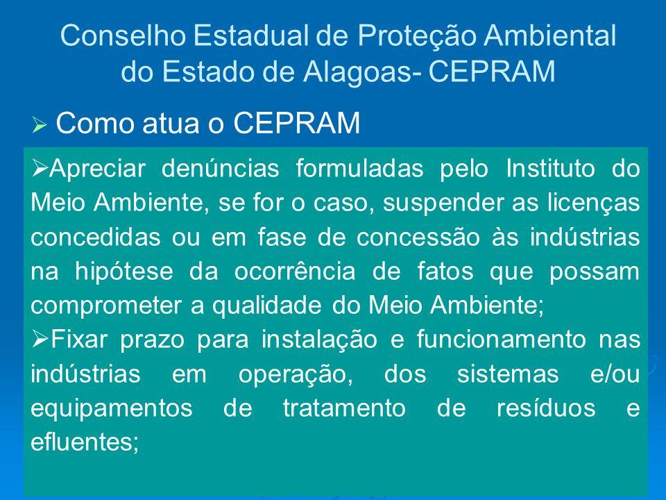 Conselho Estadual de Proteção Ambiental do Estado de Alagoas- CEPRAM Apreciar denúncias formuladas pelo Instituto do Meio Ambiente, se for o caso, sus