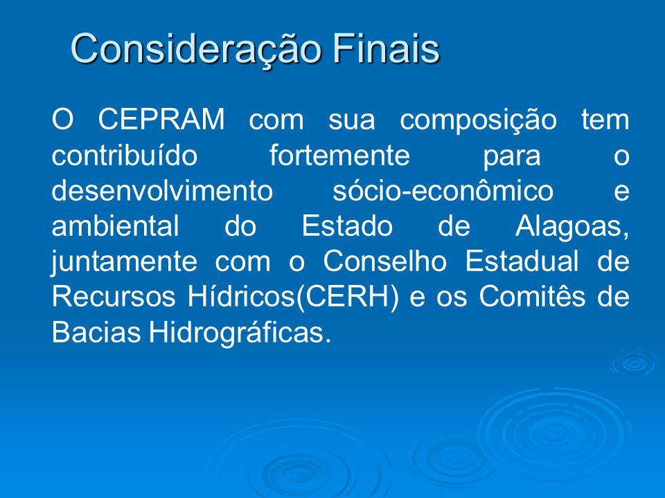 Consideração Finais O CEPRAM com sua composição tem contribuído fortemente para o desenvolvimento sócio-econômico e ambiental do Estado de Alagoas, ju