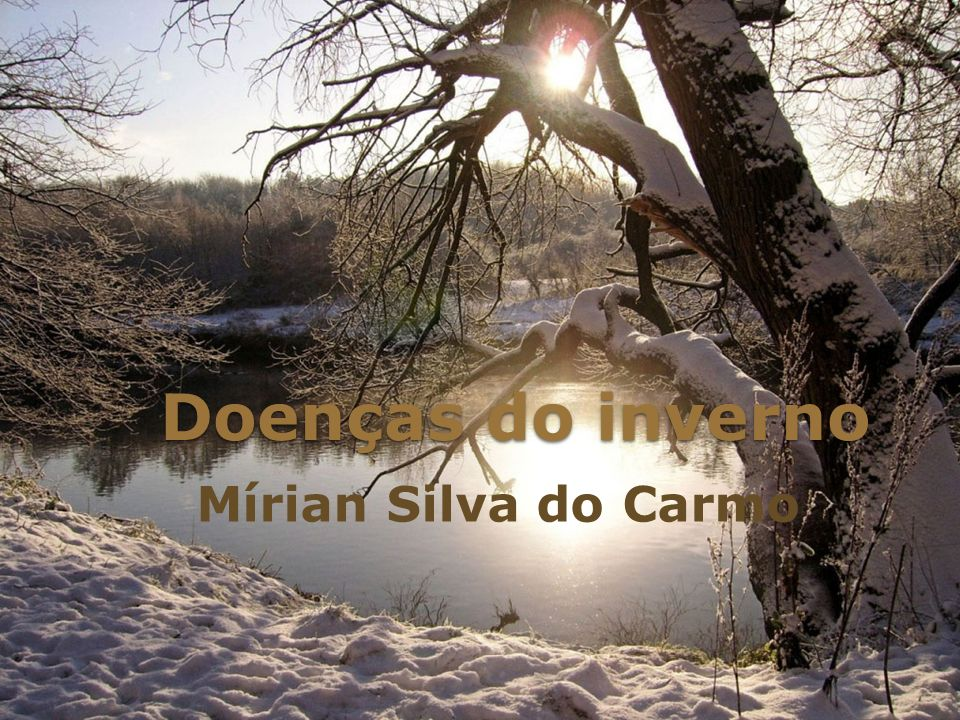 Doenças do inverno Mírian Silva do Carmo