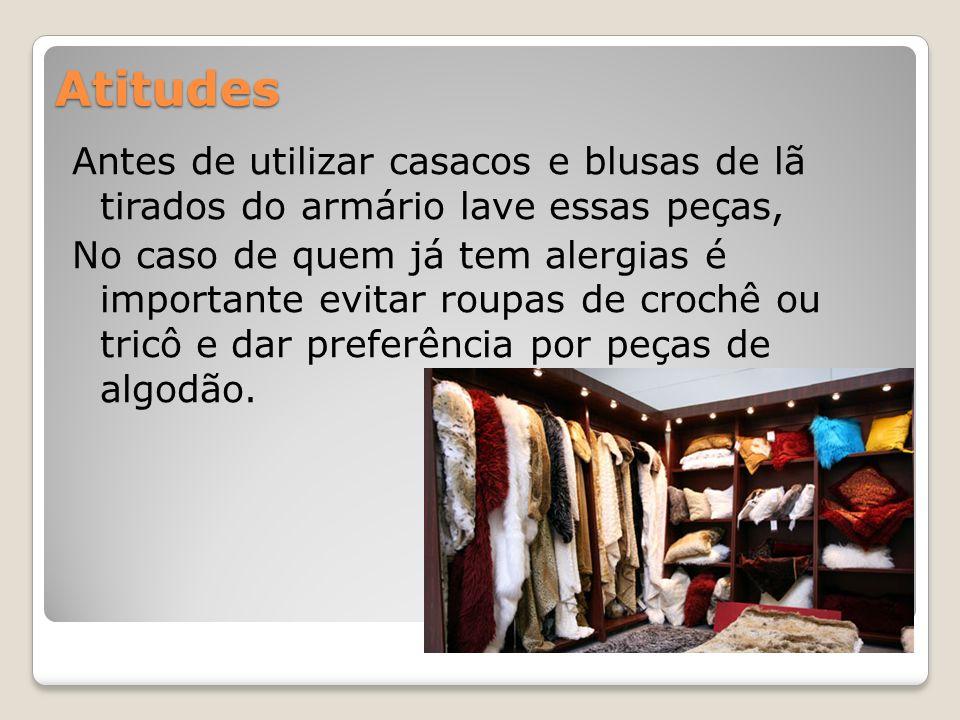 Atitudes Antes de utilizar casacos e blusas de lã tirados do armário lave essas peças, No caso de quem já tem alergias é importante evitar roupas de c